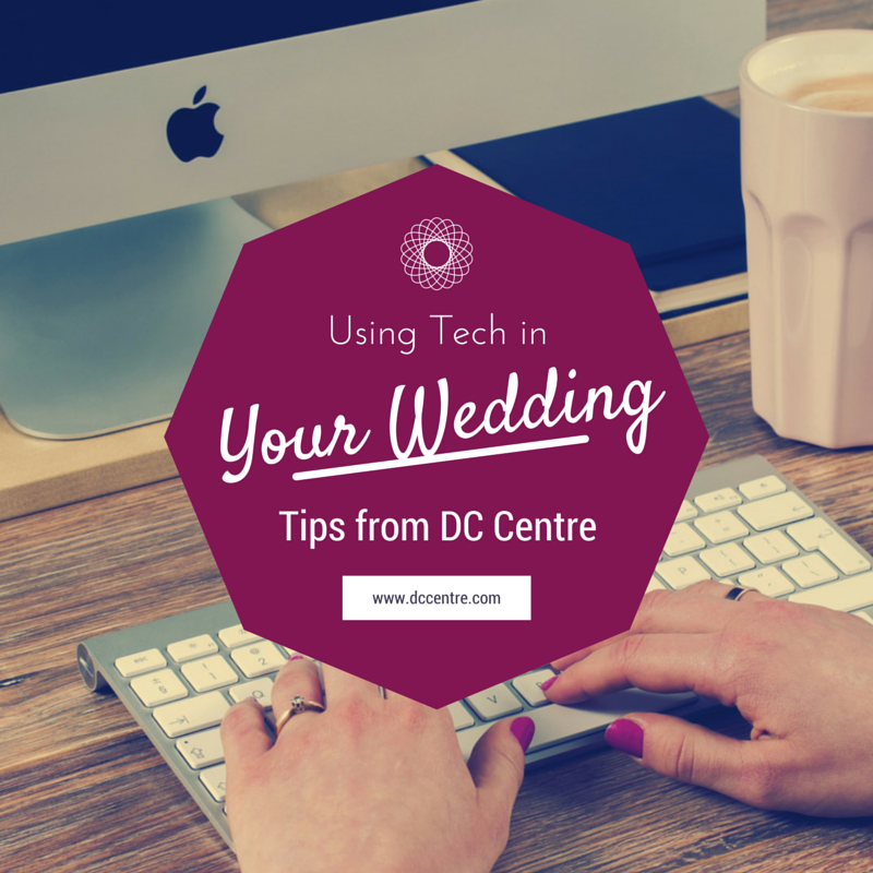 DC Centre tips and ideas for incorporating tech at weddings.